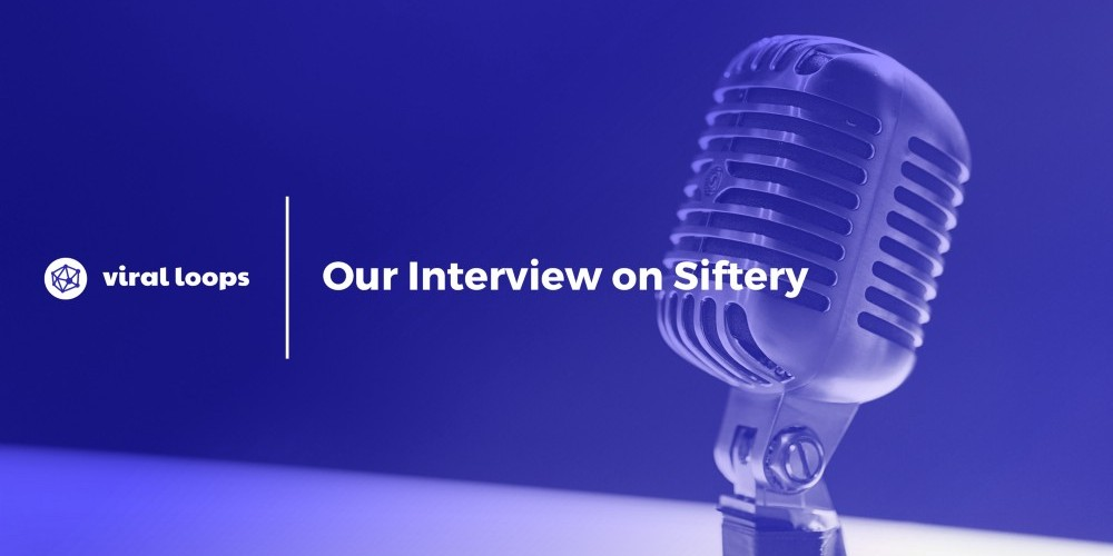Viral Loops interview on Siftery