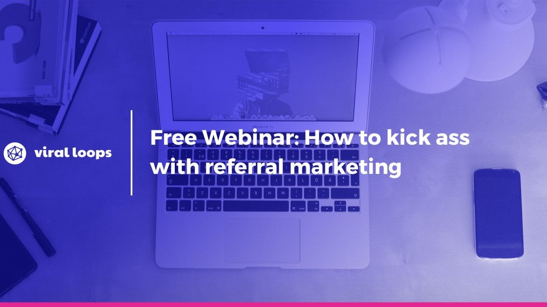 Free Webinar: How to kick ass with referral marketing